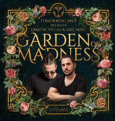 TOMORROWLAND PRESENTS DIMITRI VEGAS & LIKE MIKE - GARDEN OF MADNESS
