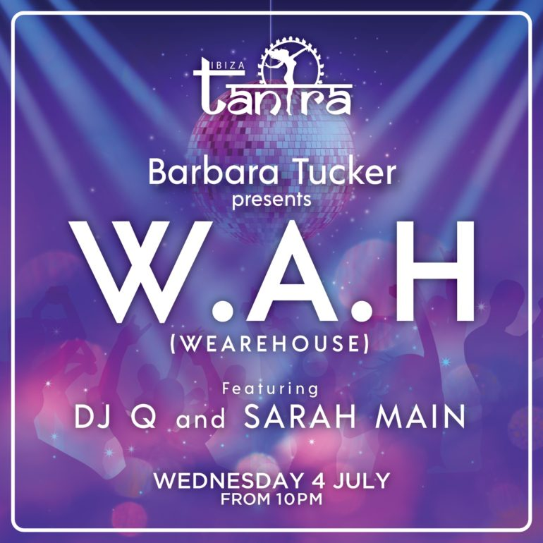 BARBARA TUCKER'S W.A.H (WEAREHOUSE) LANDS AT TANTRA IBIZA WITH DJ Q AND SARAH MAIN
