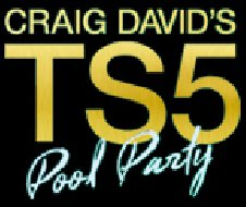 CRAIG DAVID'S TS5 POOL PARTY
